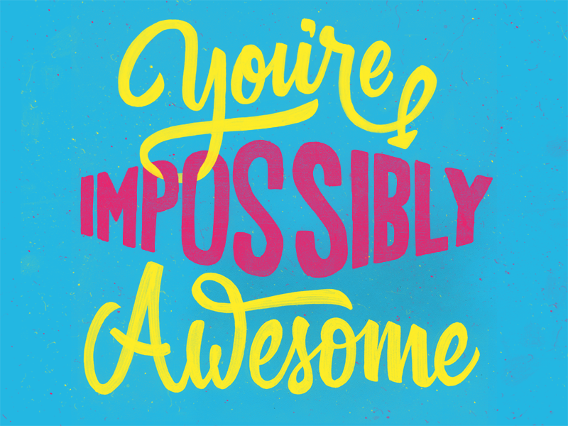 youre_impossibly_awesome.png