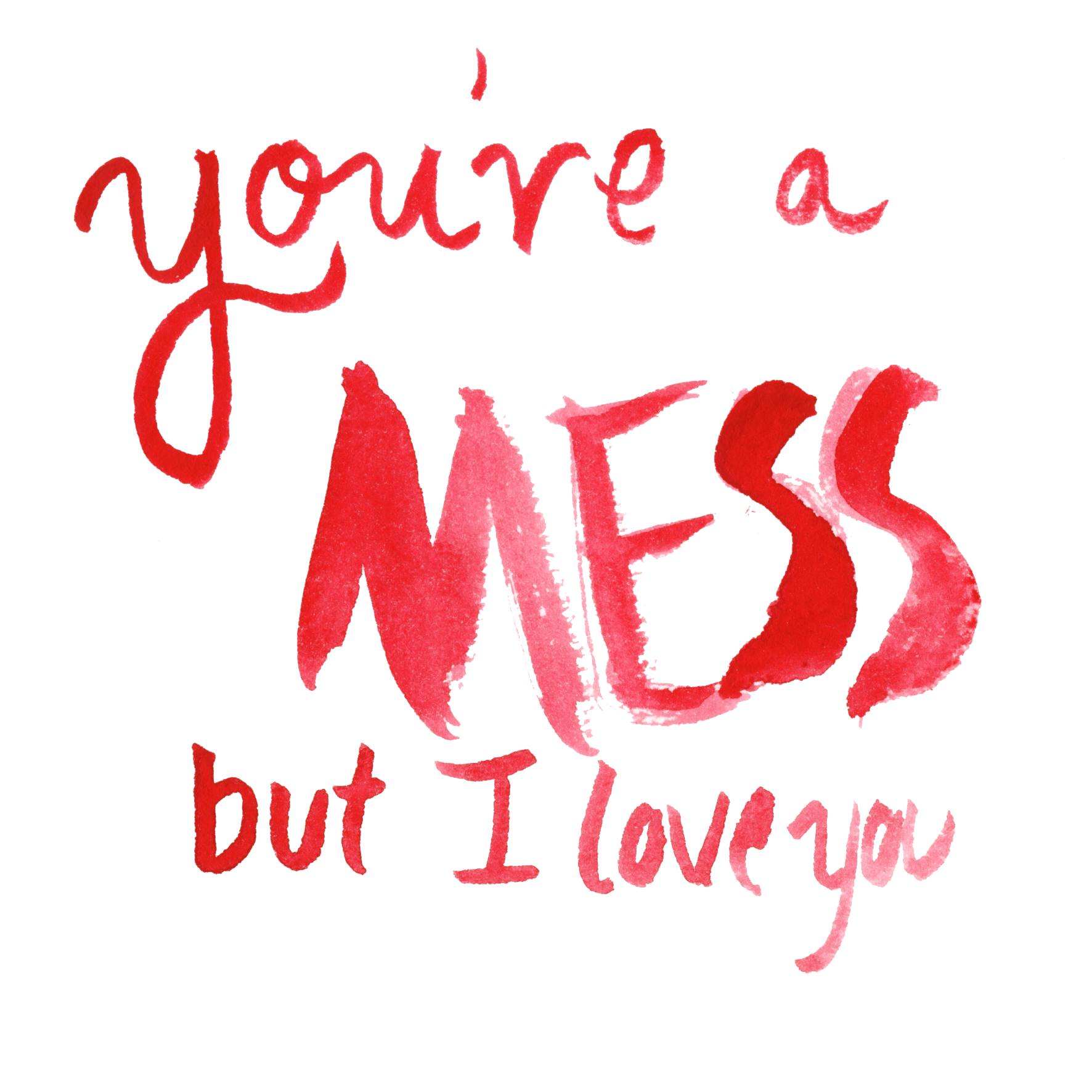 """You're A Mess"" Part of my anti-greeting card series."