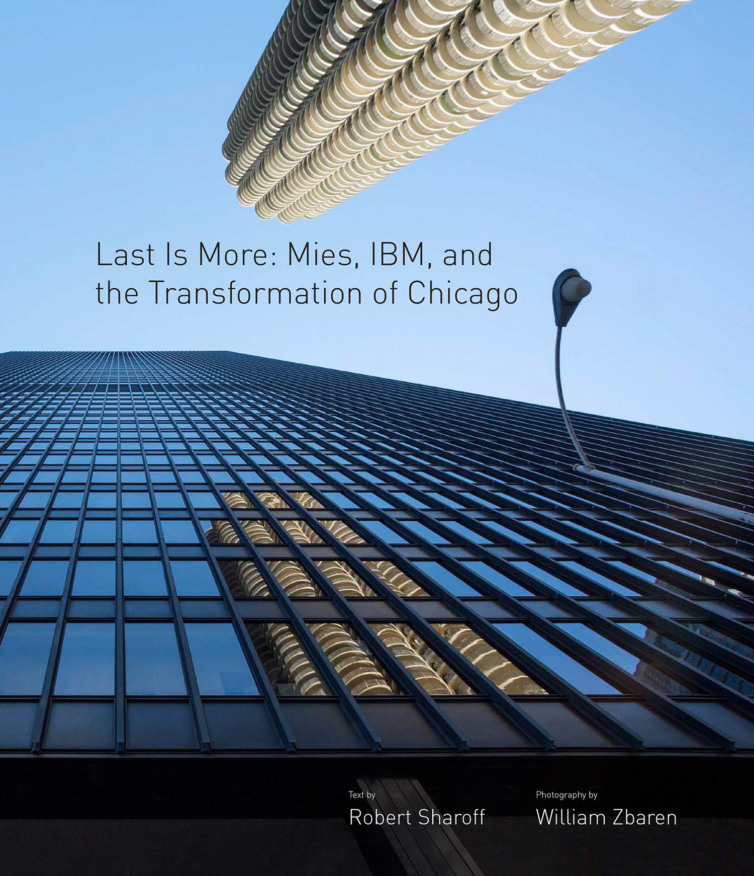 """Last Is More: Mies, IBM and the Transformation of Chicago"" / Photographs by Bill Zbaren / Text by Robert Sharoff / Published by the Langham Hotel Group"