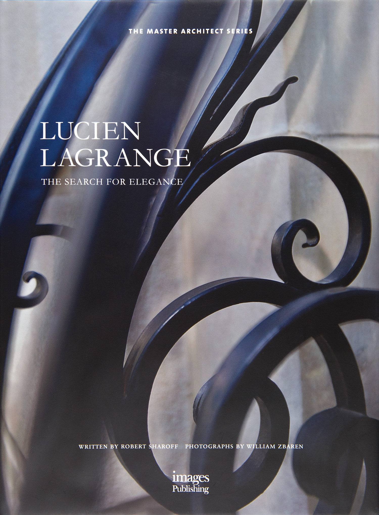 """Lucien Lagrange: The Search for Elegance"" / Photographs by Bill Zbaren / Text by Robert Sharoff / Published by the Images Publishing Group"
