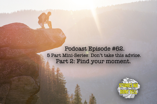 Stories We Don't Tell Podcast Episode 62 Find Your Moment.png