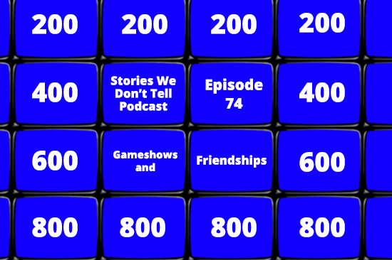Stories-We-Dont-Tell-Podcast-74-Gameshow.png