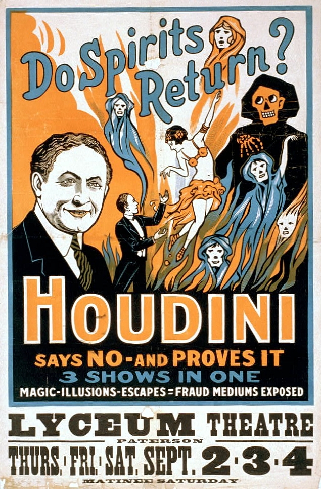 "Harry Houdini (1874-1926) performance poster. ""Do spirits return? Houdini says no - and proves it. 3 shows in one: magic, illusions, escapes, fraud mediums exposed. (U.S. Library of Congress/Wikipedia via Creative Common)"