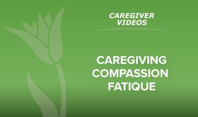 Caregiving Compassion Fatique