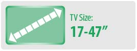 """TV Size: 17-47"""" 