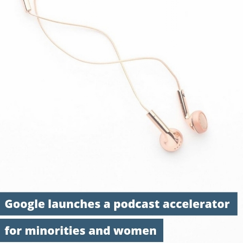 Google-Podcasting-Accelerator-Program-Minorities-Women-podcasts-creator