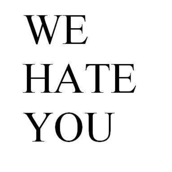 we hate you.jpg