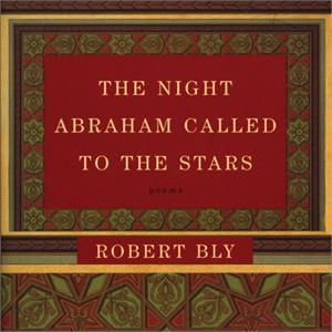 """Robert Bly: """"The Night Abraham Called to the Stars"""" (2-CD Set)"""