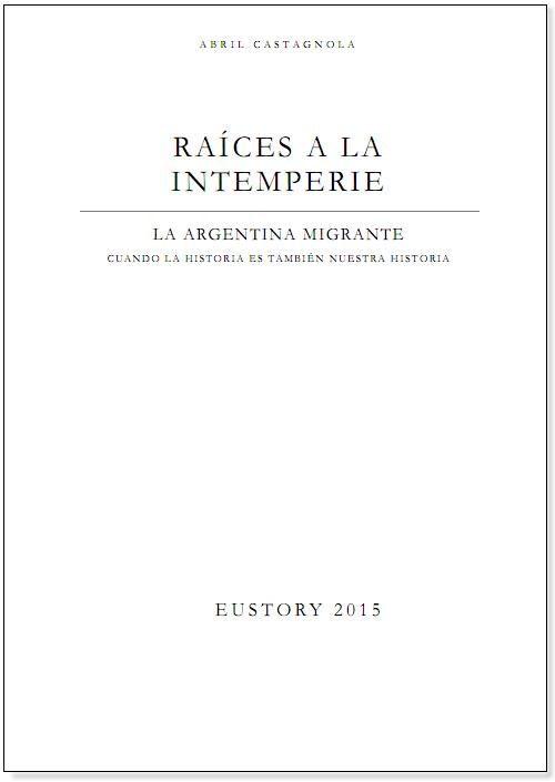 """Accesit """"Raíces a la intemperie. La Argentina migrante. Cuando la historia es también nuestra historia"""" Abril Castagnola."""