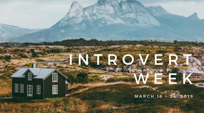 Introvert Week 3/18 - 24/19
