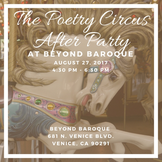 The After Party - August 27th join us for a wrap-party-potluck for The Poetry Circus at Beyond Baroque from 4:30 - 6:30 PM