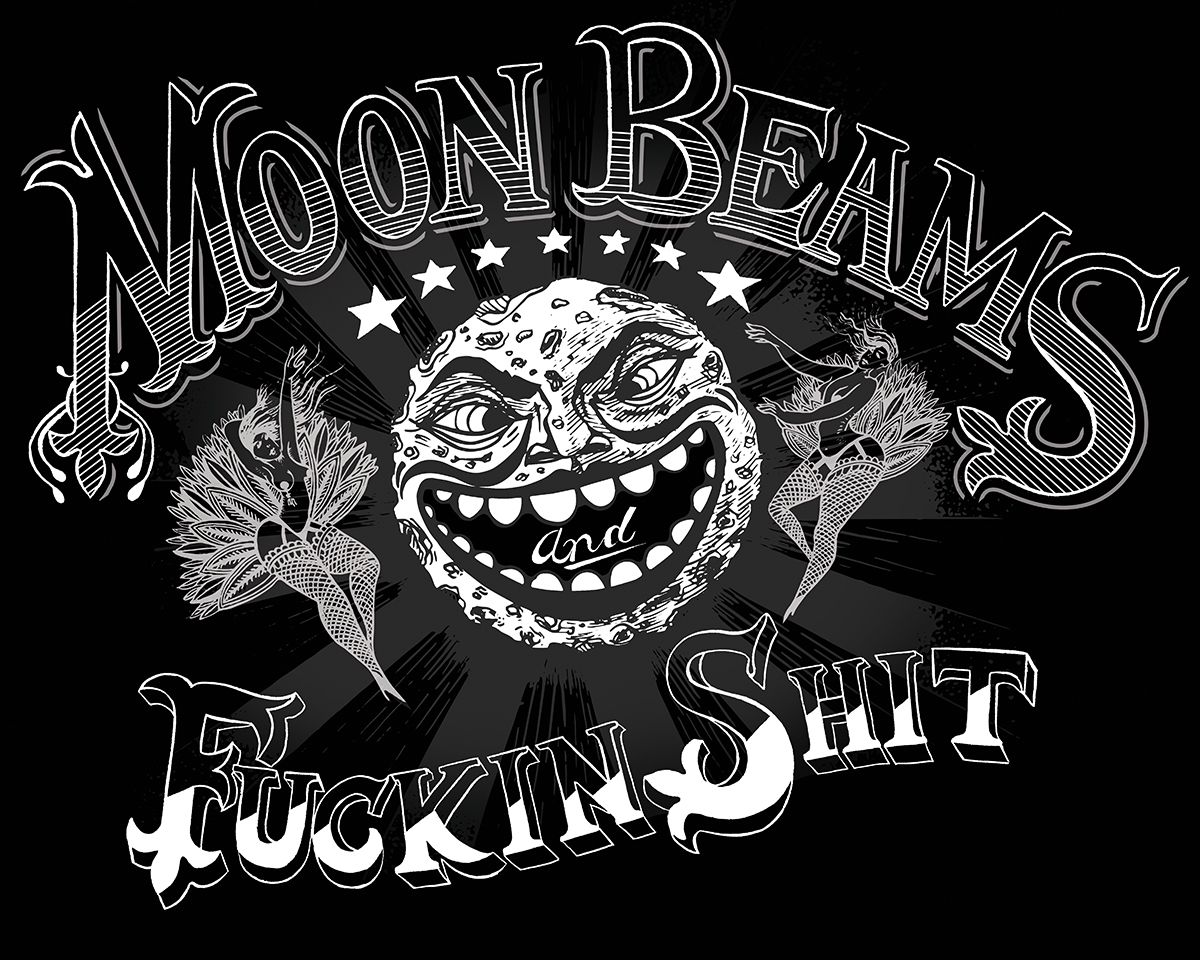 """""""Moon Beams and Fuckin Shit"""" quote courtesy of Fancy Feast at Bizarre Bushwick, 2015 Ink and digital."""