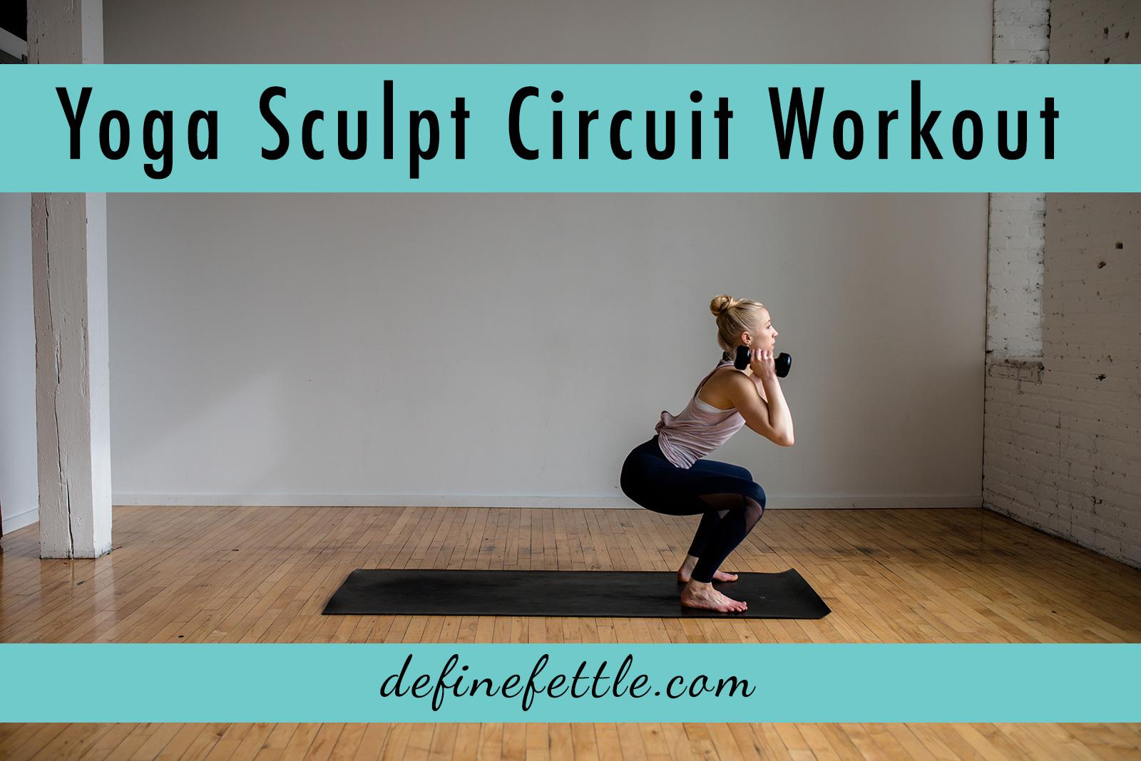 Define Fettle, Yoga Sculpt Circuit Workout, Home Workout, 30 Minute Workout, Circuit, Workout, Fitness, Minneapolis,