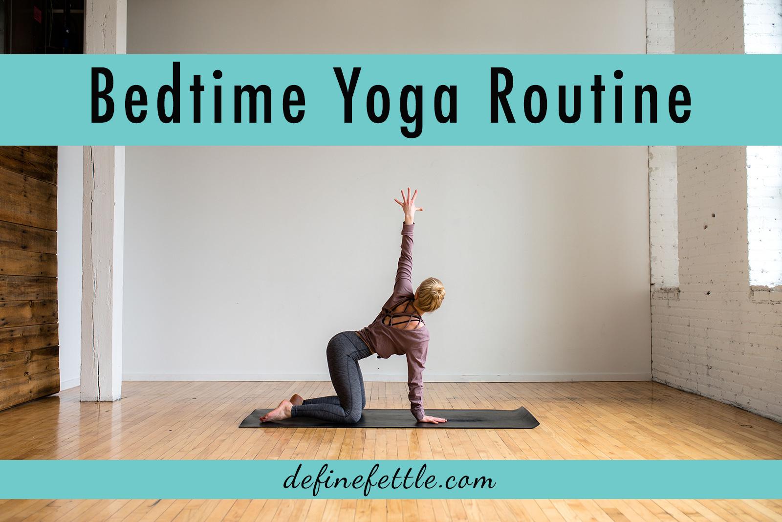 Bedtime Yoga Routine Define Fettle