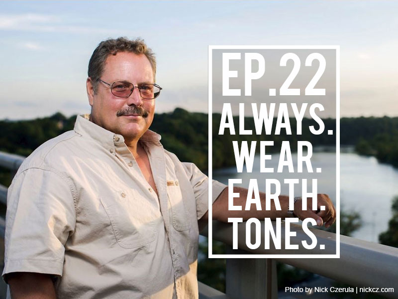 Episode 22: Always Wear Earth Tones