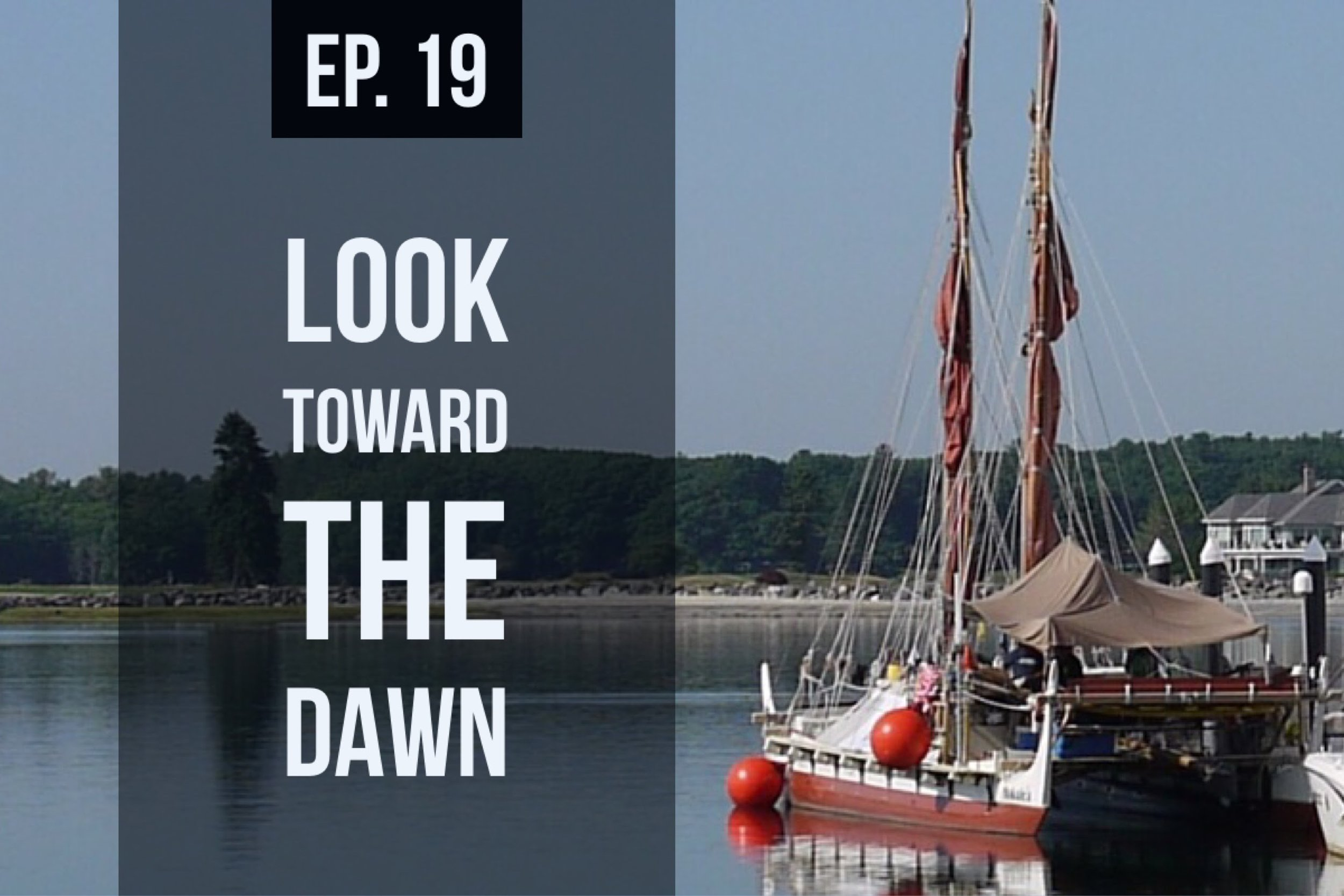 Episode 19: Look Toward the Dawn