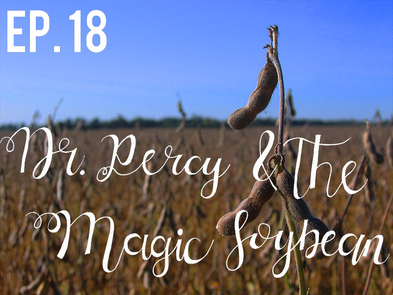 episode 18: Dr. Percy & The Magic Soybean