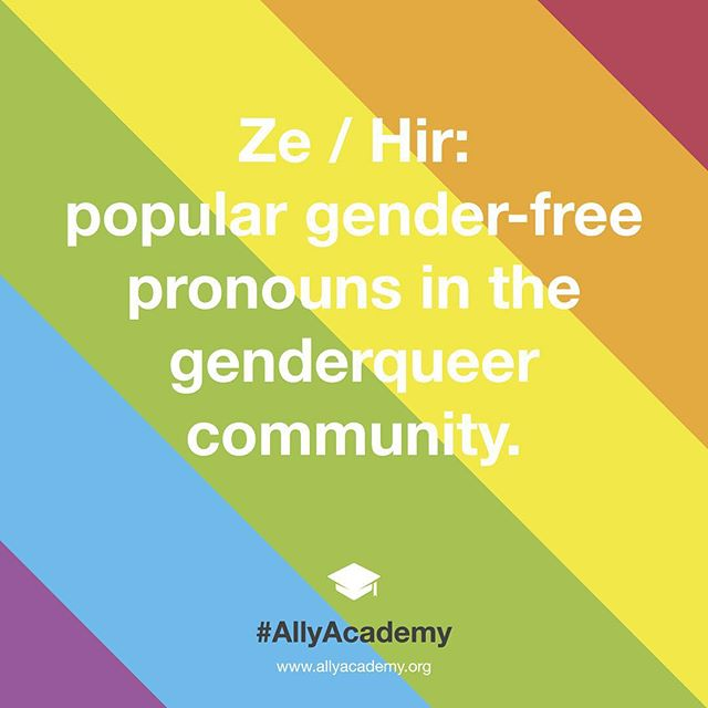"""""""Ze and hir"""" are some of the more popular gender-free pronouns in the genderqueer community. Ze is pronounced 'zhee' and hir as 'here'. Another spelling variation of ze is zie. The correct usage is: Ze laughed / I called hir / Hir eyes gleam / That is hirs / Ze likes hirself. #AllyAcademy #InstaQueer #GenderQueer"""