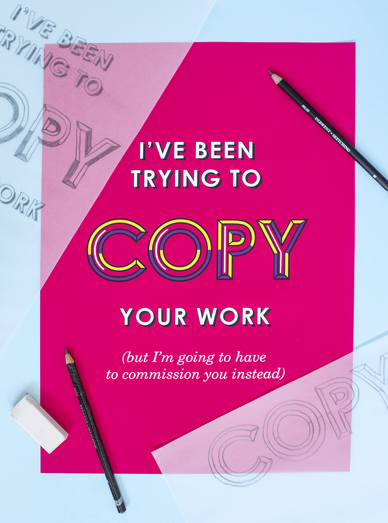 "8. ""I've been trying to copy your work, but I'm going to have to commission you instead.""  Lettering created in Adobe Illustrator, printed and photographed along with traced elements and pencils."