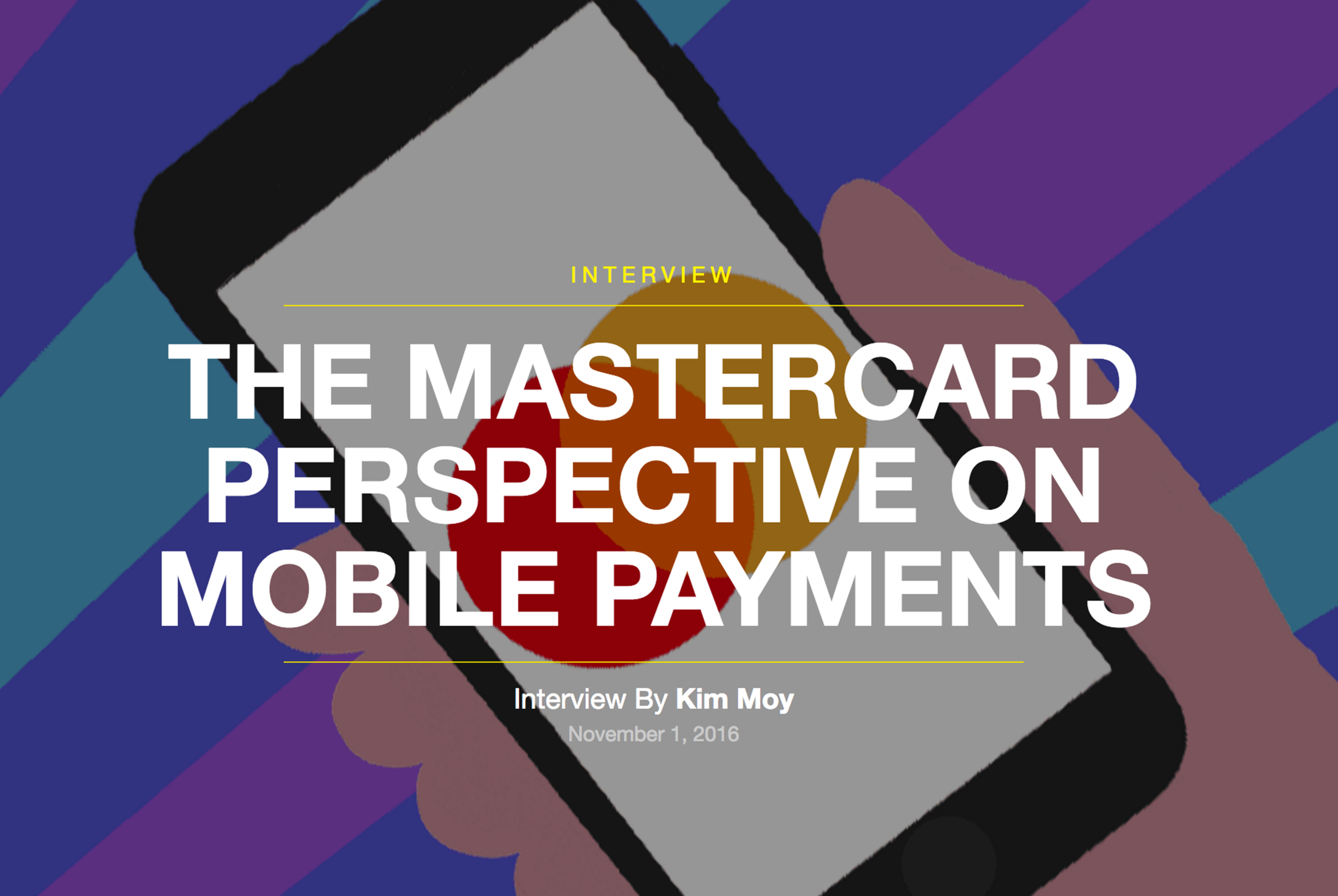 I interviewed the SVP of UX at MasterCard's Digital Payments and Labs about the current and future outlook on the mobile payment landscape.