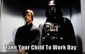Think of it as a bring your daughter/son to work day ( Image )