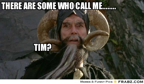 frabz-There-are-some-who-call-me-Tim-63197d.jpg
