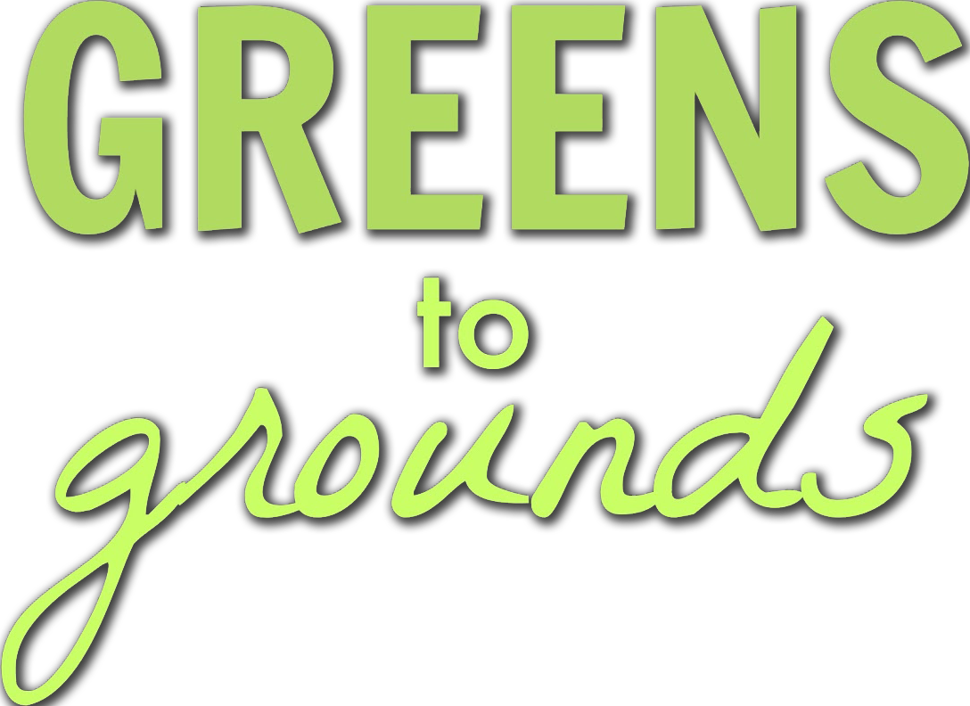 Greens to Grounds