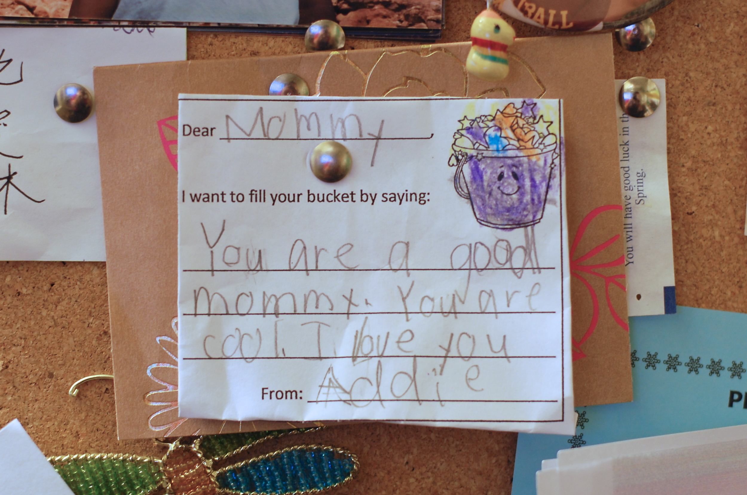 Dear Mommy, You are a good mommy. You are cool. I Love you. From: Addie