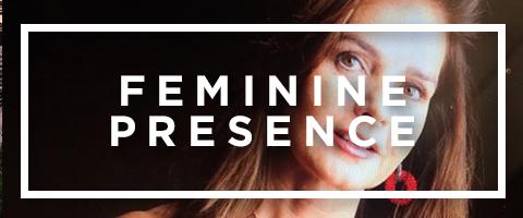 Feminine Presence |   Learn More