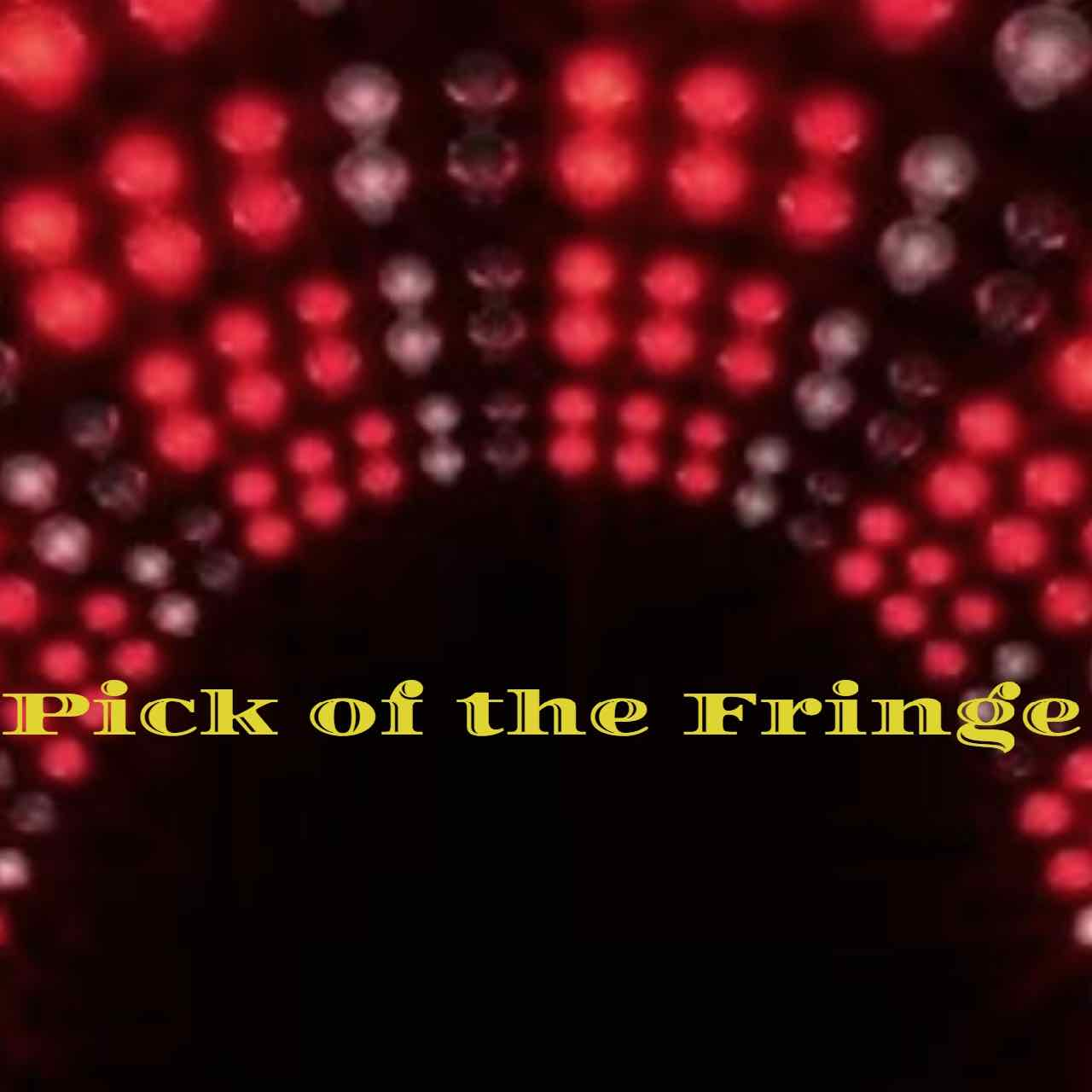 Pick of the Fringe    5:30pm - The Royal