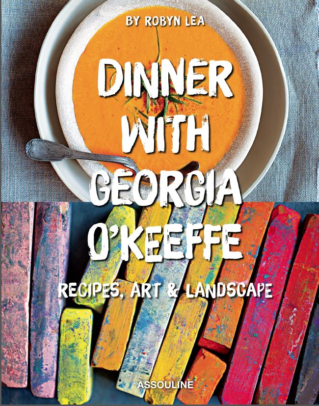 Dinner with Georgia O'Keeffe: Recipes, art & Landscape cookbook Robyn Lea
