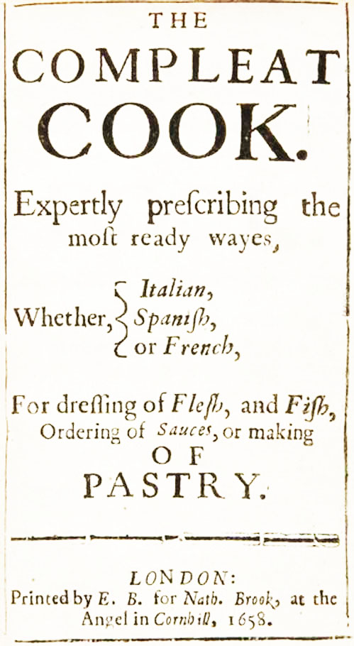 The 1658 cookbook 'The Compleat Cook, Expertly Prescribing The Most Ready Wayes, Whether Italian, Spanish Or French, For Dressing Of Flesh And Fish, Ordering Of Sauces Or Making Of Pastry'  compiled by 'WM'