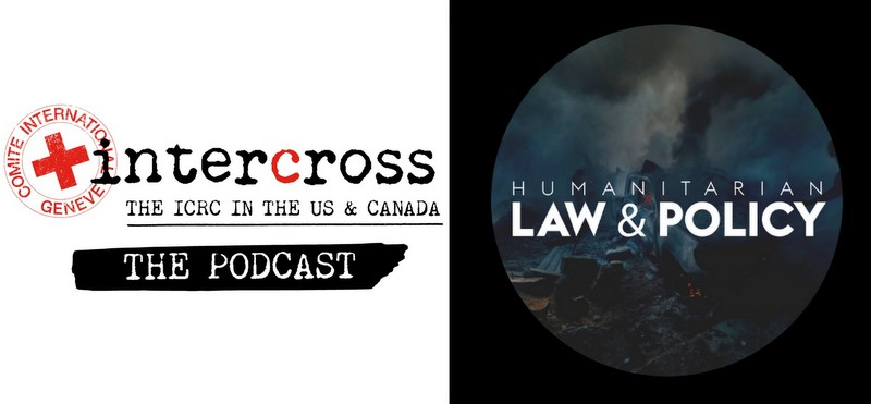 Announcing a New Monthly Podcast Series with Intercross & Humanitarian Law & Policy -