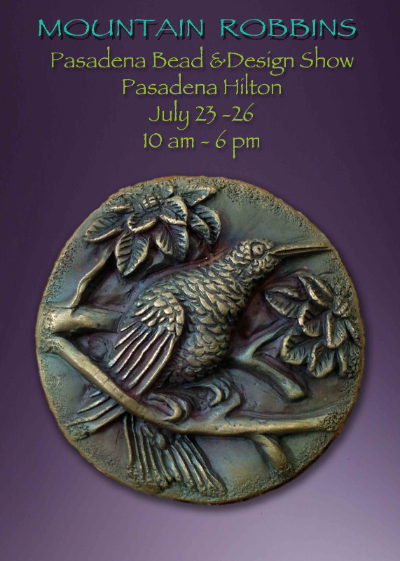 We are heading to Pasadena for the beautiful Pasadena Bead and Design Show, which runs Thursday through Sunday at the Pasadena Hilton.    This is an indoor show and sale featuring beautiful Art Jewelry , Art Clothing , Jewelry making supplies and more. Included in the mix are classes and workshops.For more info. check the promoters website.   http://www.pasadenabeadanddesignshow.com/index.php   SEE YOU THERE AND ENJOY !!!   http://WWW.mountainrobbins.com   KEEP IN TOUCH