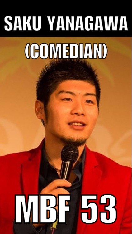 MBF 53 - Saku Yanagawa (Comedian)
