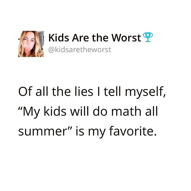 They'll read twenty books each and move up a math level. Summer is gonna be a breeeeze. 🥴😳 . When does your summer break start? . #kidsaretheworst