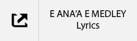 E ANA'A E MEDLEY Lyrics Tab.jpg
