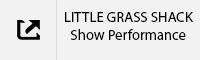 LITTLE GRASS SHACK Show Performance Tab.jpg