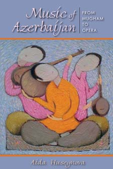 Music of Azerbaijan , by Aida Huseynova,Lecturer in Music at the Indiana University Jacobs School of Music