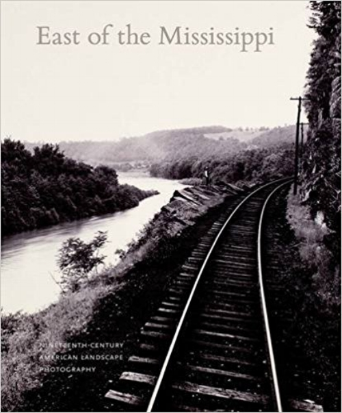 East of the Mississippi: Nineteenth-Century American Landscape Photography  by Diane Waggoner; With Russell Lord and Jennifer Raab   (Yale University Press in association with the National Gallery of Art, Washington, D.C.)    READ MORE