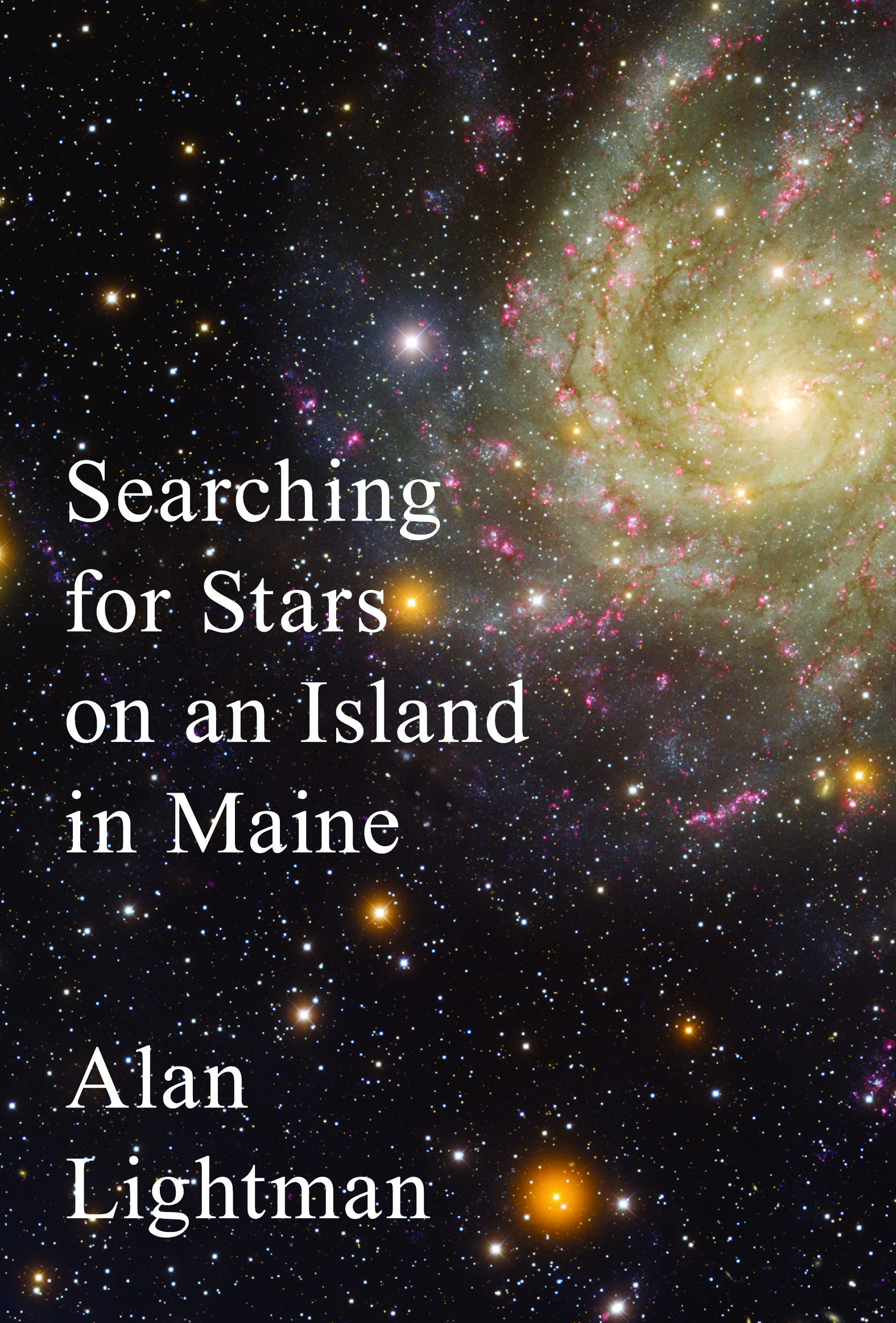 Searching for Stars on an Island in Maine  by Alan Lightman (Pantheon Books)   READ MORE