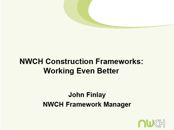 Please click   here   to download   presentation by   John Finlay: NWCH Present