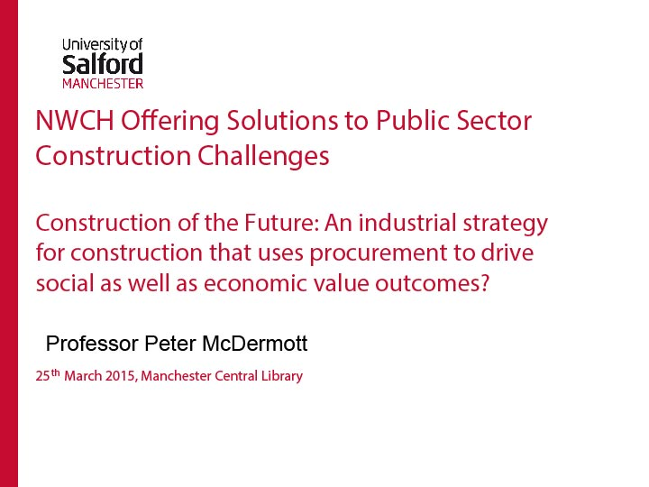 Please click  here  to download   presentation by   Professor Peter McDermott: Strategy, construction, procurement and socio - economic drivers