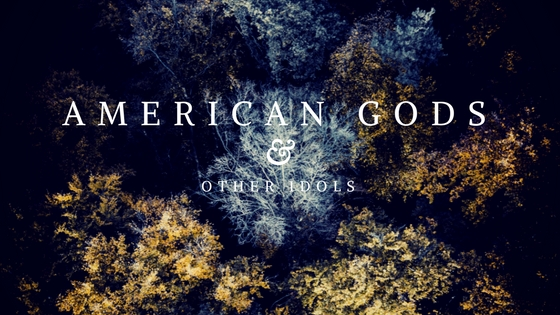 American Gods and other idols blog title.jpg