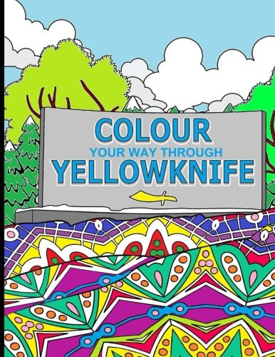 Colour Your Way Through Yellowknife by Elizabeth Purchase and Tanya Leontyeva