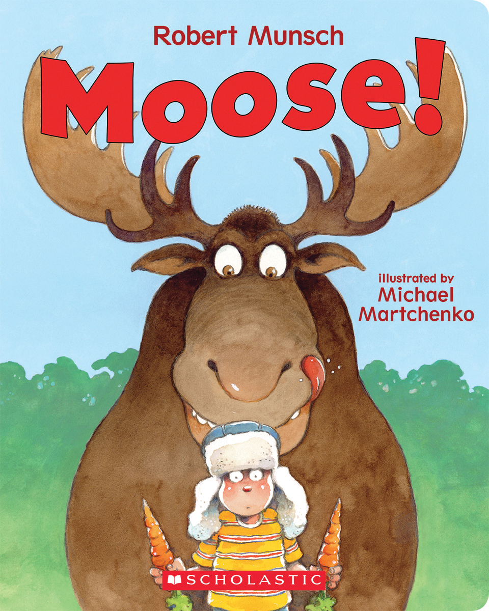 Moose! by Robert Munsch, illustrated by Michael Martchenko