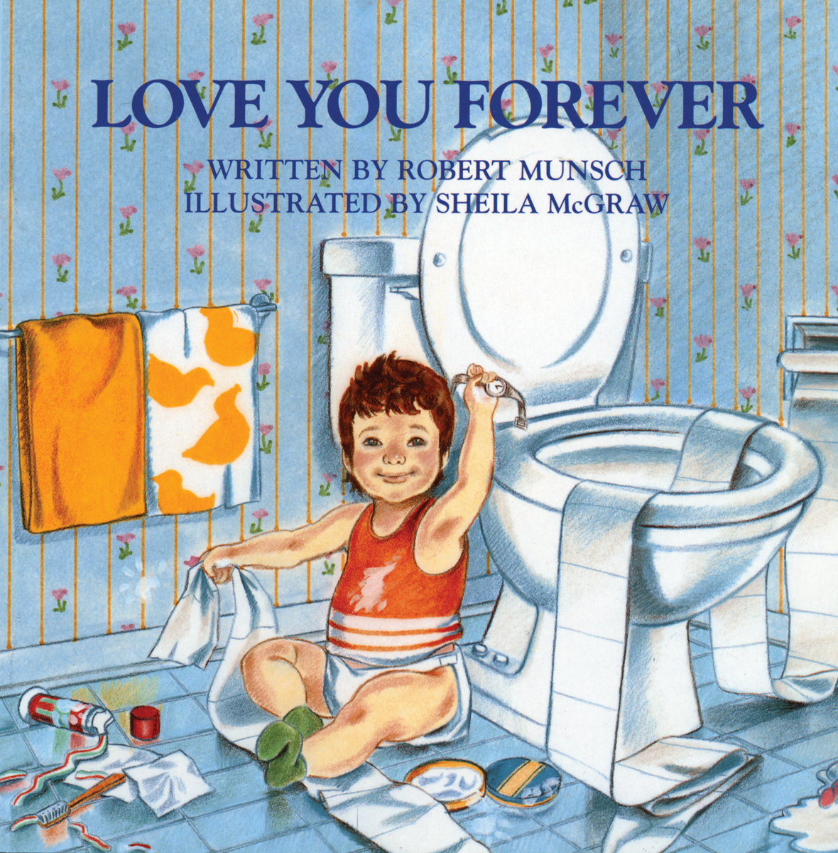 Love You Forever by Robert Munsch, illustrated by Sheila McGraw
