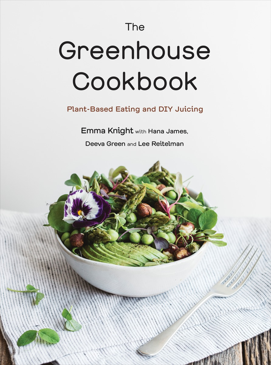 The Greenhouse Cookbook by Emma Knight with Deeva Green, Hana James, and Lee Reitelman