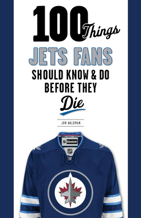 100 Things Jets Fans Should Know and Do Before They Die by Jon Waldman