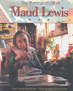 The Illuminated Life of Maud Lewis by Lance Woolaver